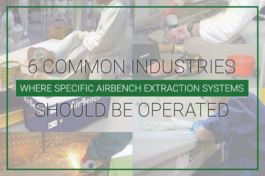 6 Common Industries Where Specific Airbench Extraction Systems Should be Operated